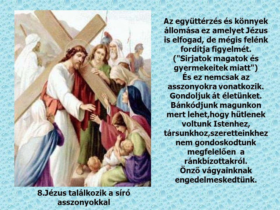 7.Jézus másodszor esik el a kereszttel Jézus másodszor is leroskad a kereszt terhe alatt,- megtapasztalja mit jelent az érzéketlenség,- hogy fáj a vis