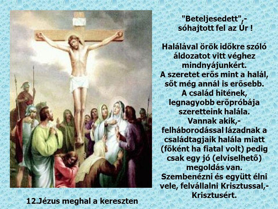 11.Jézust keresztre feszítik A szegezés fájdalmai között mondta Jézus: