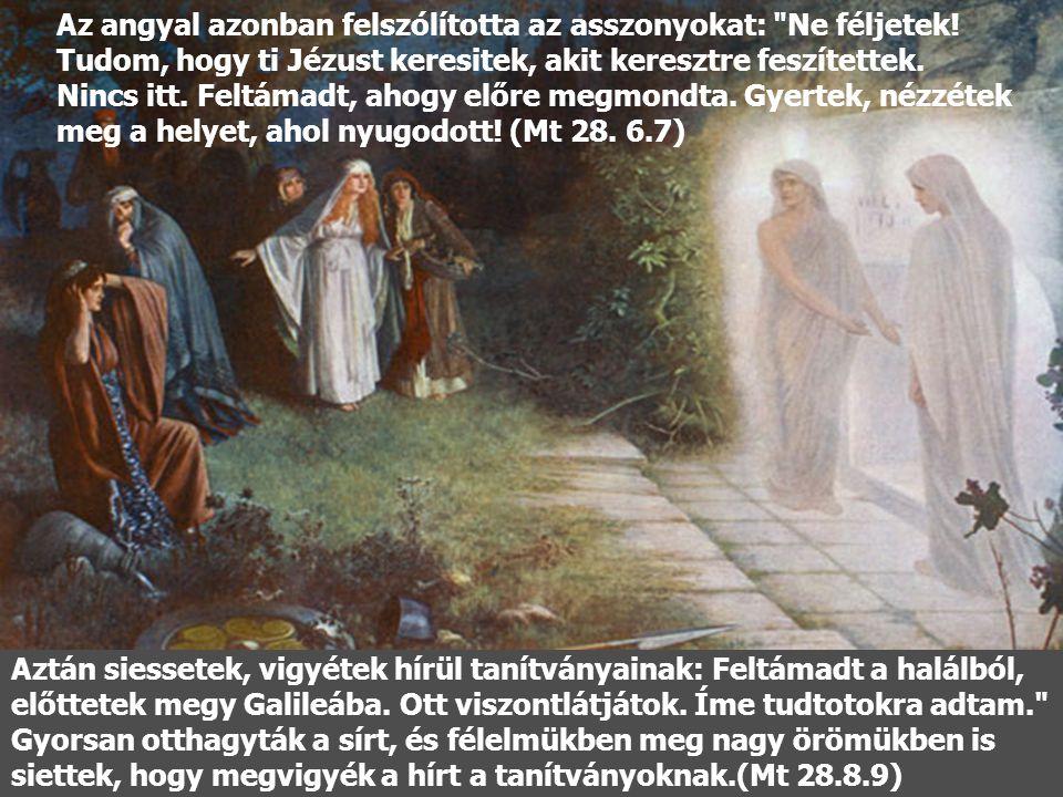 Szombat elmúltával, a hét első napjának hajnalán a magdalai Mária és a másik Mária elment, hogy megnézze a sírt. (Mt 28.2) Hirtelen nagy földrengés tá