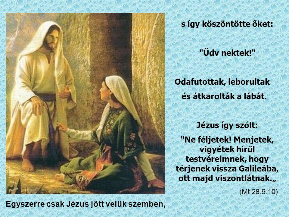 Az angyal azonban felszólította az asszonyokat: