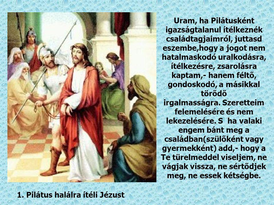 11.Jézust keresztre feszítik A szegezés fájdalmai között mondta Jézus: Uram bocsáss meg nekik, mert nem tudják mit cselekszenek (Lk23-24) Ez a megtartó elkötelezett szeretet.