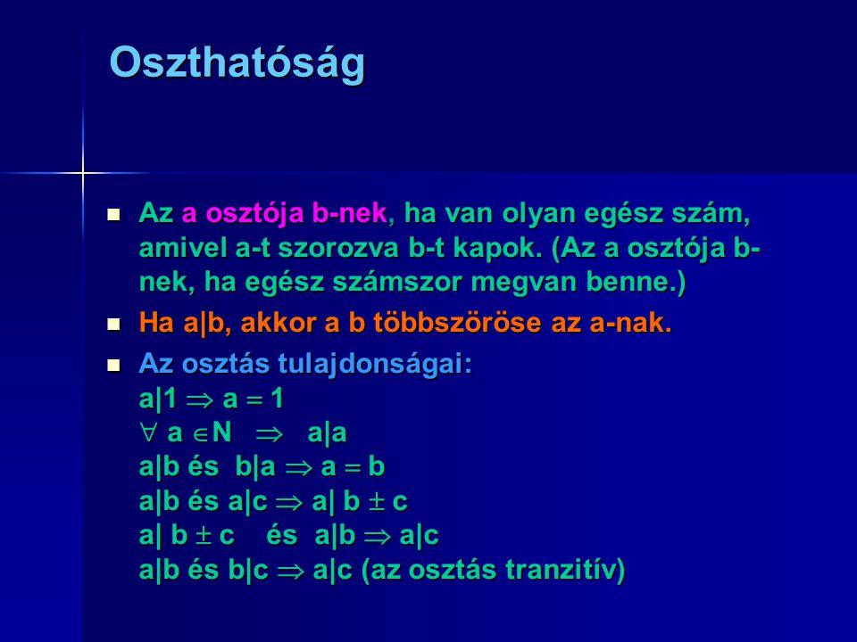 Oszthatóság AAAAz a osztója b-nek, ha van olyan egész szám, amivel a-t szorozva b-t kapok. (Az a osztója b- nek, ha egész számszor megvan benne.)