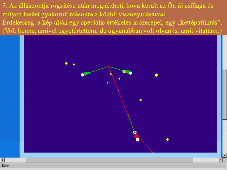 7. Az álláspontja rögzítése után megnézheti, hova került az Ön új csillaga és milyen hatást gyakorolt másokra a közölt viszonyulásaival. Érdekesség: a