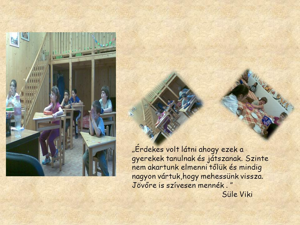 """""""Érdekes volt látni ahogy ezek a gyerekek tanulnak és játszanak."""