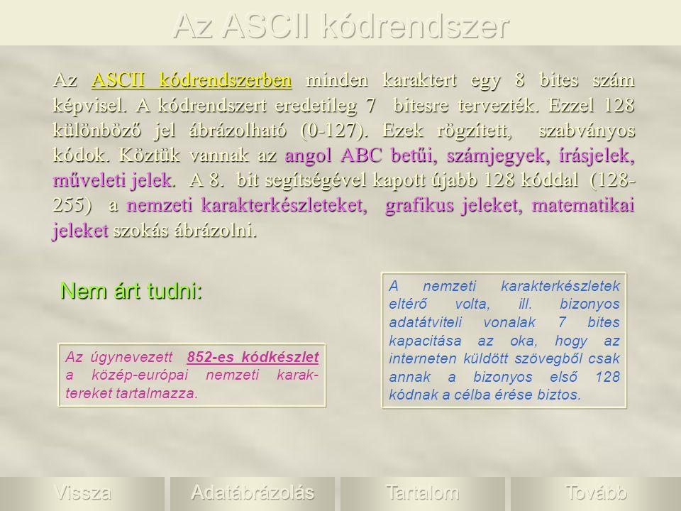 Az ASCII kódrendszerben minden karaktert egy 8 bites szám képvisel.