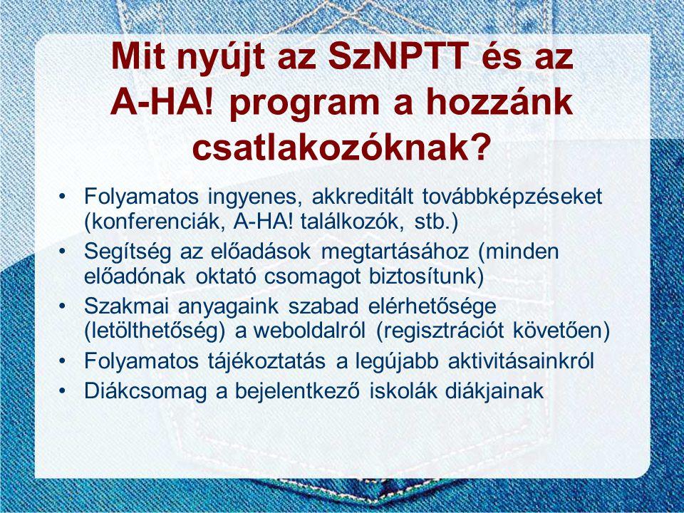 Mit nyújt az SzNPTT és az A-HA! program a hozzánk csatlakozóknak? •Folyamatos ingyenes, akkreditált továbbképzéseket (konferenciák, A-HA! találkozók,