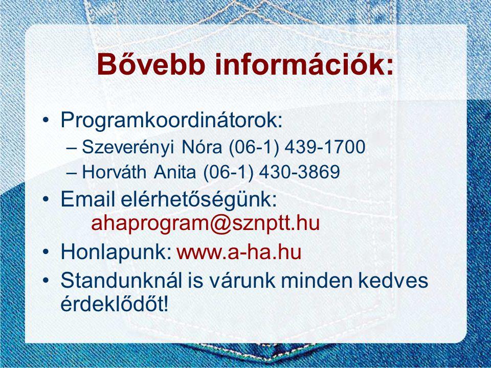 Bővebb információk: •Programkoordinátorok: –Szeverényi Nóra (06-1) 439-1700 –Horváth Anita (06-1) 430-3869 •Email elérhetőségünk: ahaprogram@sznptt.hu