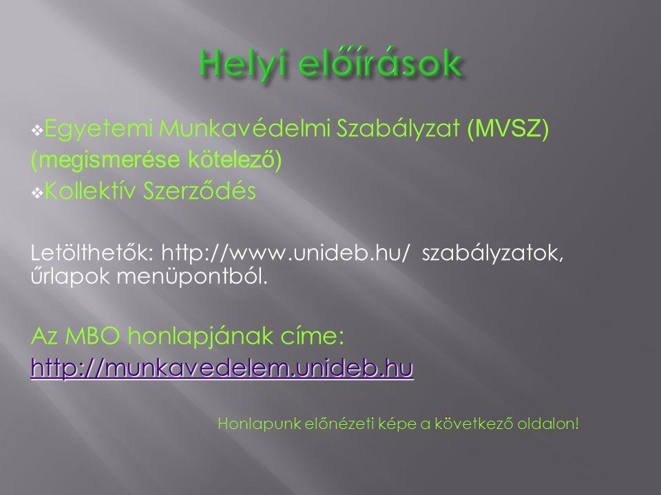  Egyetemi Munkavédelmi Szabályzat (MVSZ) (megismerése kötelező)  Kollektív Szerződés Letölthetők : http://www.unideb.hu/ szabályzatok, űrlapok menüp