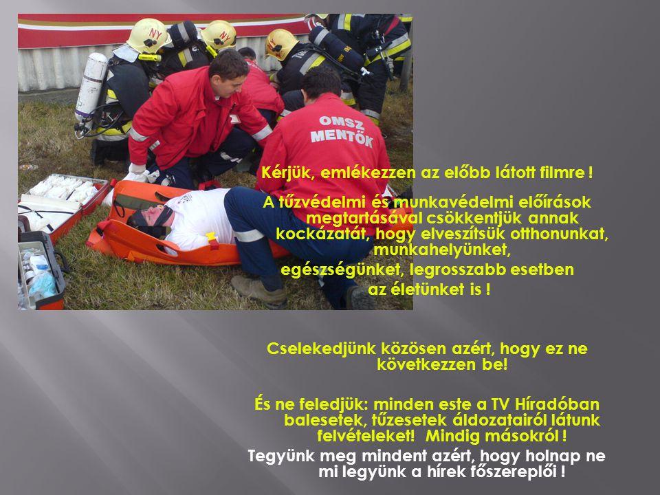 Kérjük, emlékezzen az előbb látott filmre ! A tűzvédelmi és munkavédelmi előírások megtartásával csökkentjük annak kockázatát, hogy elveszítsük otthon