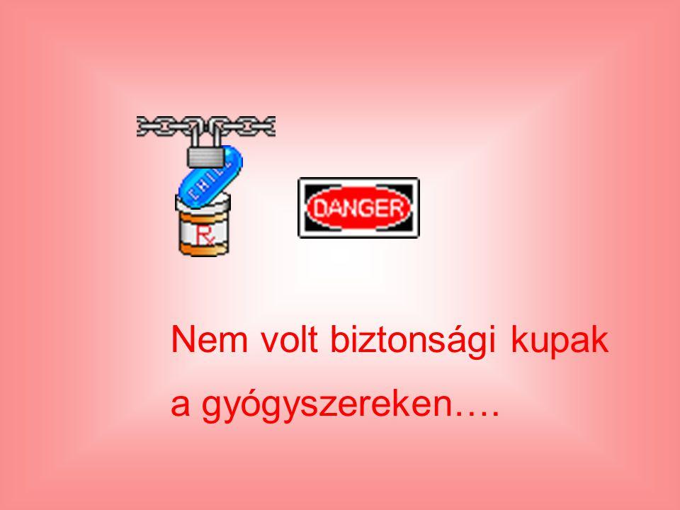 Nem volt biztonsági kupak a gyógyszereken….