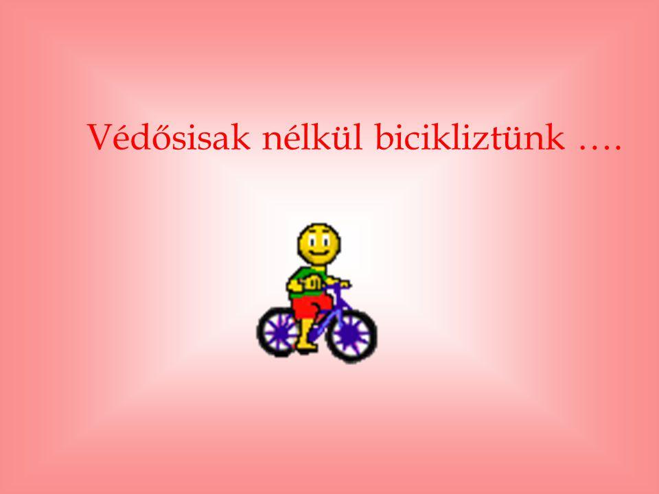 Védősisak nélkül bicikliztünk ….