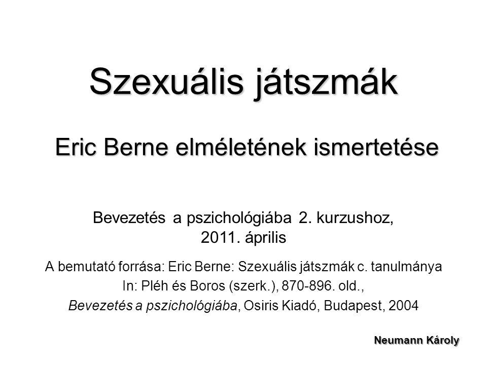 Szexuális játszmák Eric Berne elméletének ismertetése A bemutató forrása: Eric Berne: Szexuális játszmák c. tanulmánya In: Pléh és Boros (szerk.), 870