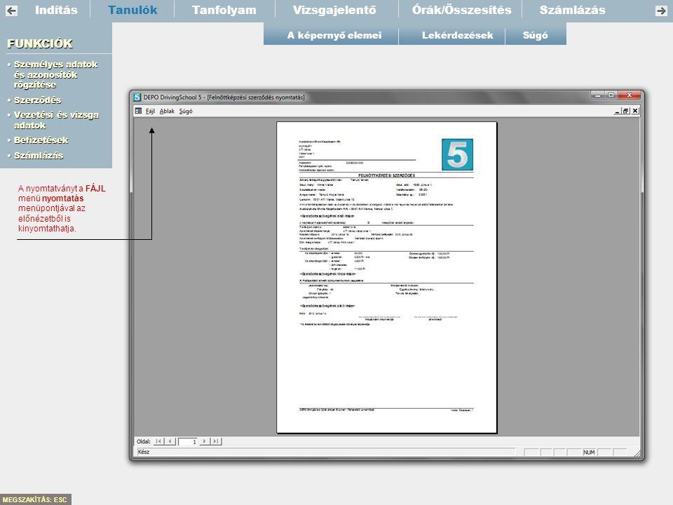IndításTanfolyamVizsgajelentőTanulók FUNKCIÓK •Személyes adatok és azonosítók rögzítése Személyes adatok és azonosítók rögzítéseSzemélyes adatok és az