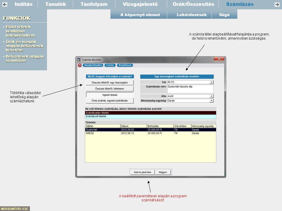 IndításTanfolyamVizsgajelentőSzámlázásTanulók FUNKCIÓK •Előírt tételek beállítása kategóriánként •Órák és vizsgák alapján befizetések kezelése •Befize