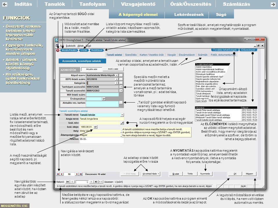 IndításTanfolyamVizsgajelentőSzámlázás A képernyő elemei Tanulók FUNKCIÓK •Összetett szakmai tartalom lehető legegyszerűbb kezelése •Egységes funkciók