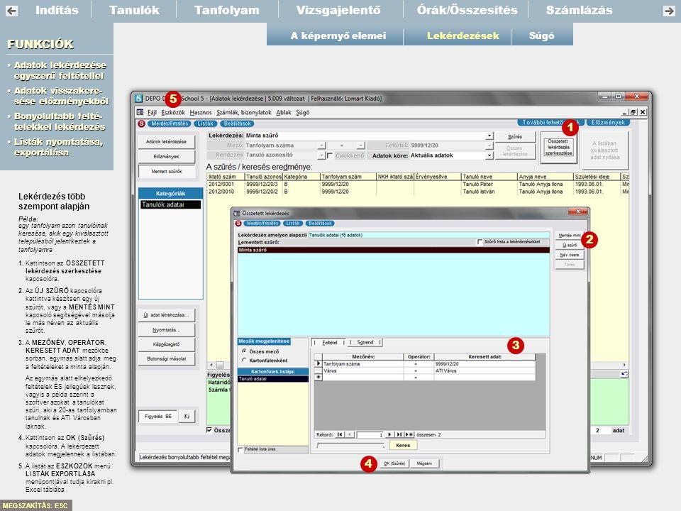 IndításTanfolyamVizsgajelentőSzámlázás A képernyő elemeiLekérdezések Tanulók FUNKCIÓK •Adatok lekérdezése egyszerű feltétellel •Adatok visszakere- sés