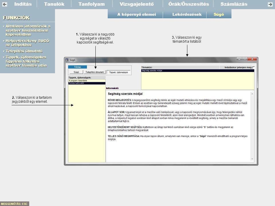IndításTanfolyamVizsgajelentőSzámlázás A képernyő elemeiLekérdezésekSúgó Tanulók FUNKCIÓK •Általános információk a szoftver használatával kapcsolatban