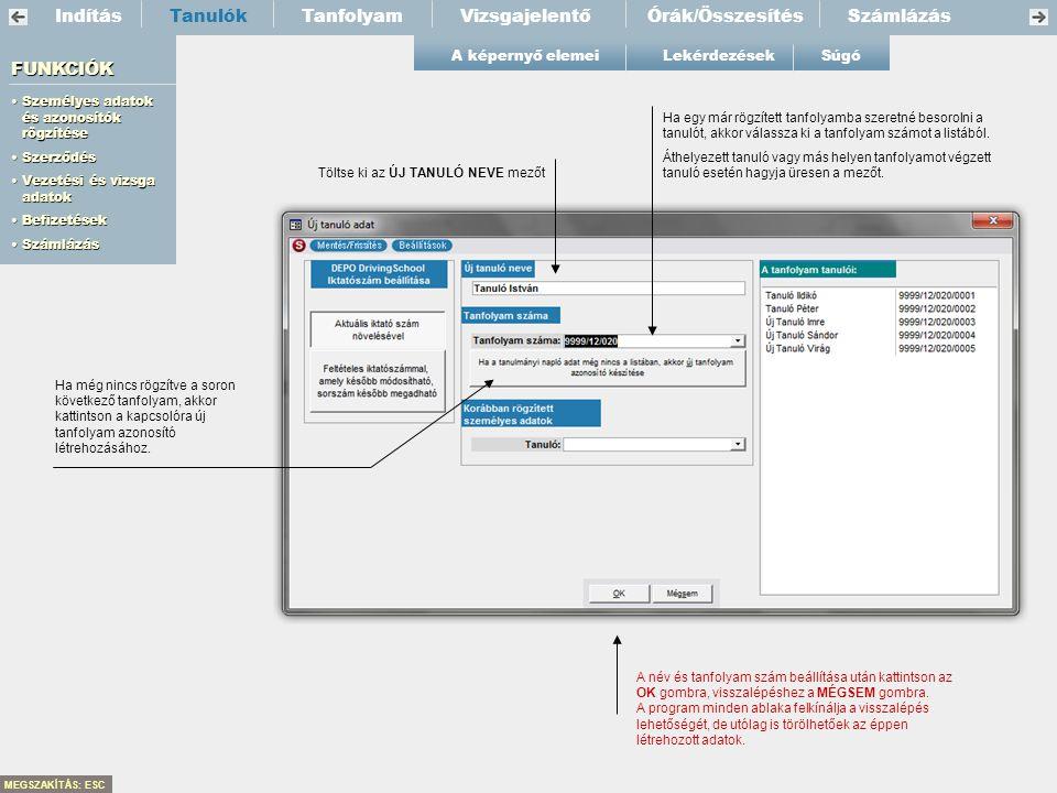 IndításTanfolyamVizsgajelentőTanulók FUNKCIÓK •Személyes adatok és azonosítók rögzítése •Szerződés •Vezetési és vizsga adatok •Befizetések •Számlázás