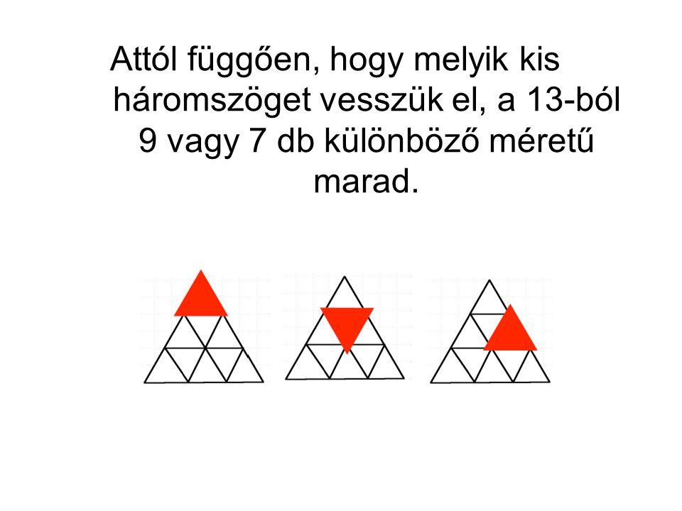 Attól függően, hogy melyik kis háromszöget vesszük el, a 13-ból 9 vagy 7 db különböző méretű marad.