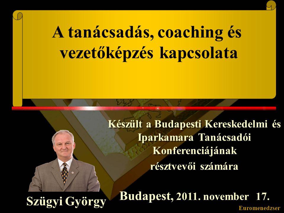 Euromenedzser A tanácsadás, coaching és vezetőképzés kapcsolata Készült a Budapesti Kereskedelmi és Iparkamara Tanácsadói Konferenciájának résztvevői számára Budapest, 2011.