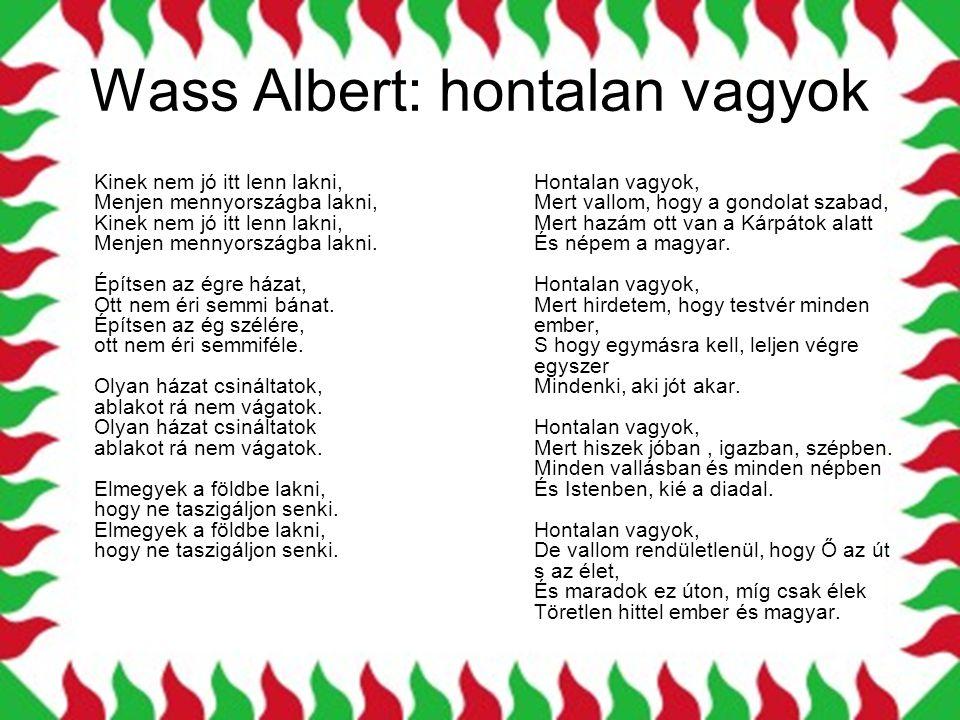Wass Albert: hontalan vagyok Kinek nem jó itt lenn lakni, Menjen mennyországba lakni, Kinek nem jó itt lenn lakni, Menjen mennyországba lakni.