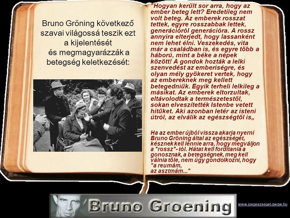 •Ez valóban a nagy megtérés, amit Bruno Gröning az emberektől elvár és ez azt jelenti, hogy minden tudományos, értelem szerinti gondolkodást el kell magunktól vetni és valami magasabban hinni és elfogadni.