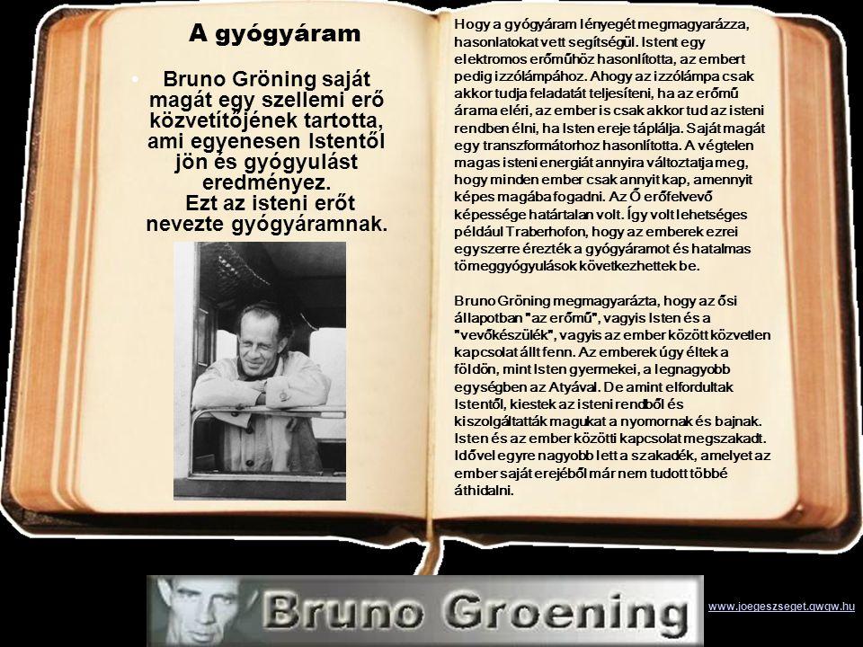 A gyógyáram •Bruno Gröning saját magát egy szellemi erő közvetítőjének tartotta, ami egyenesen Istentől jön és gyógyulást eredményez.