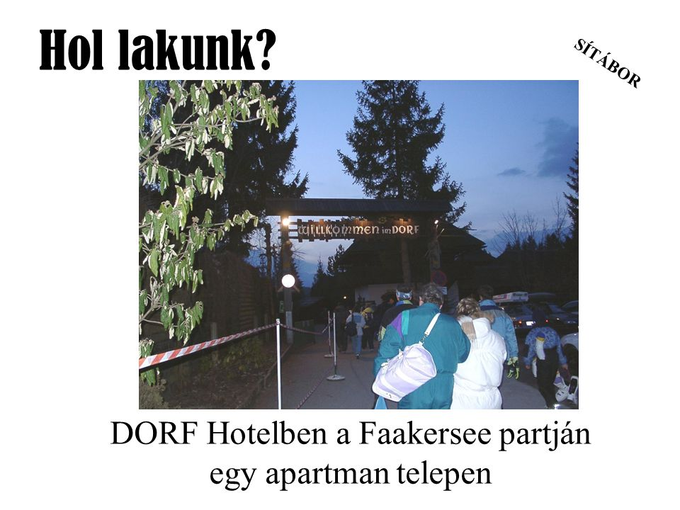 SÍTÁBOR Hol lakunk? DORF Hotelben a Faakersee partján egy apartman telepen