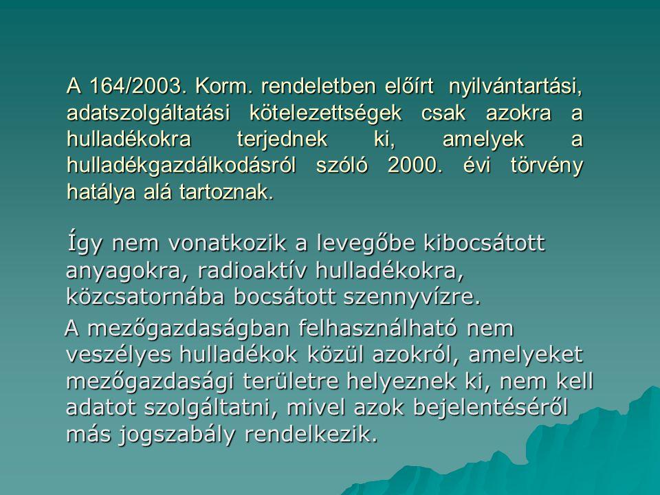 A 164/2003. Korm. rendeletben előírt nyilvántartási, adatszolgáltatási kötelezettségek csak azokra a hulladékokra terjednek ki, amelyek a hulladékgazd