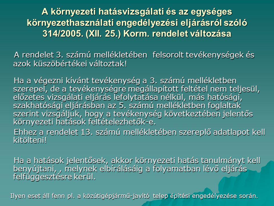 A környezeti hatásvizsgálati és az egységes környezethasználati engedélyezési eljárásról szóló 314/2005. (XII. 25.) Korm. rendelet változása A rendele