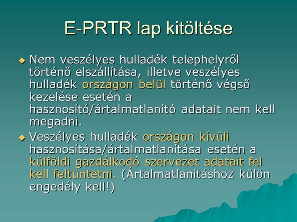 E-PRTR lap kitöltése  Nem veszélyes hulladék telephelyről történő elszállítása, illetve veszélyes hulladék országon belül történő végső kezelése eset