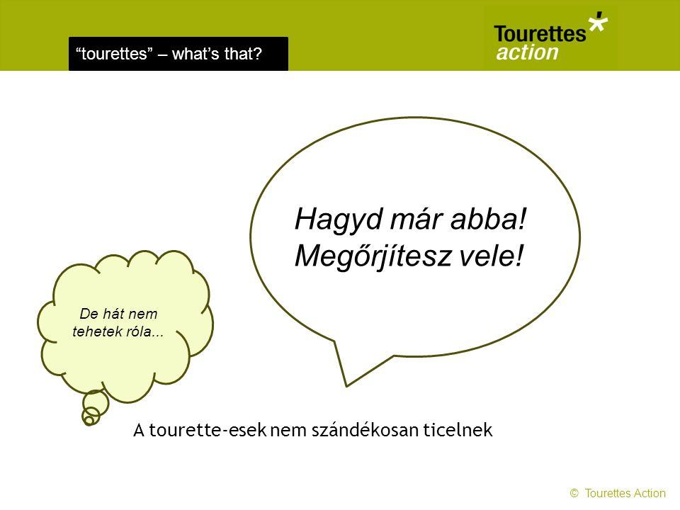 tourettes – what's that.A tourette-esek nem szándékosan ticelnek Hagyd már abba.