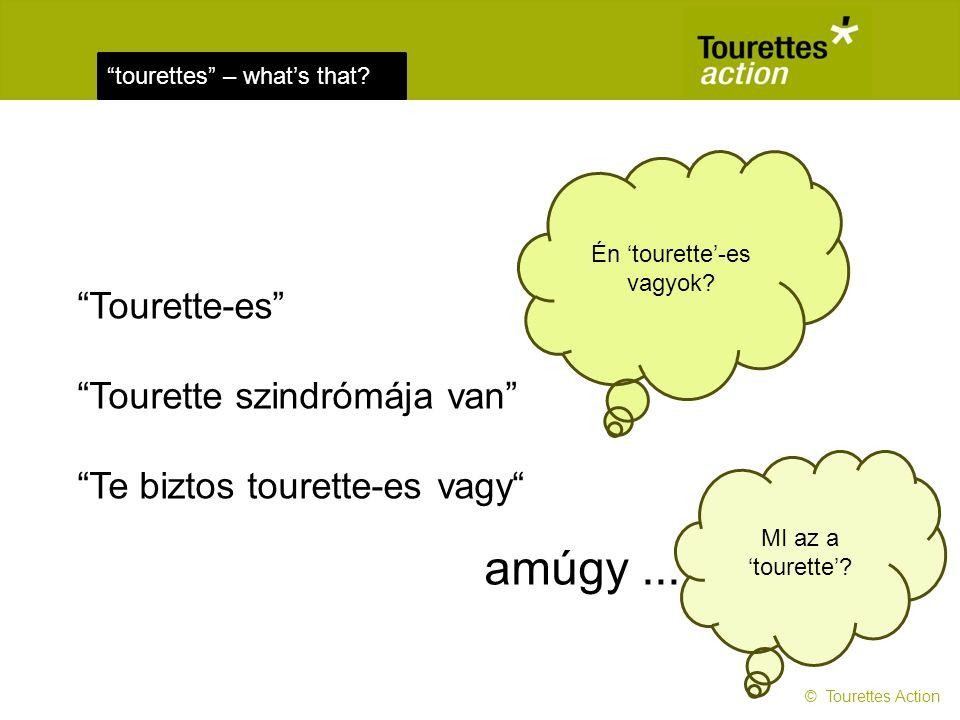 tourettes – what's that.Kiknek van TS-ja. Nekem.