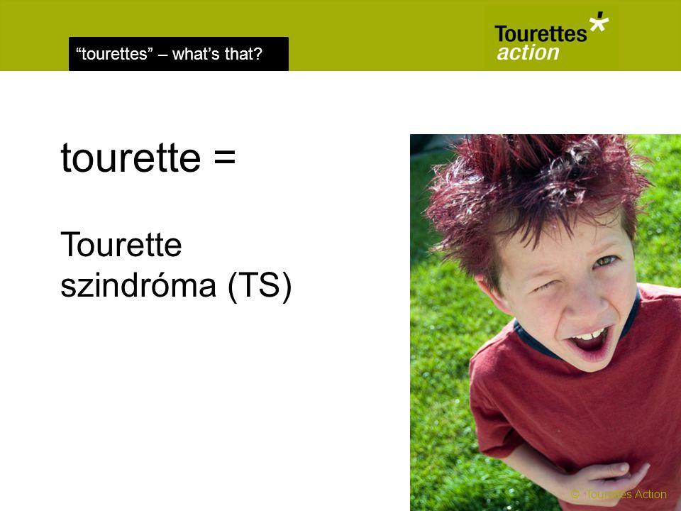 tourettes – what's that? tourette = Tourette szindróma (TS) © Tourettes Action