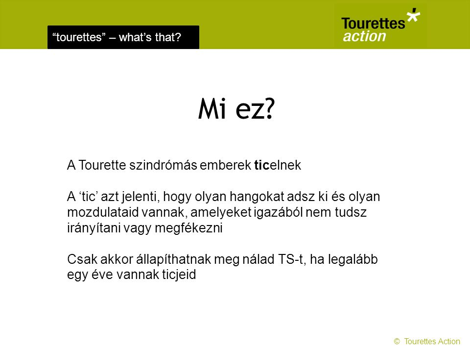 tourettes – what's that.Kiknek van TS-ja. Háromszor annyi fiúnak van TS-ja, mint lánynak.