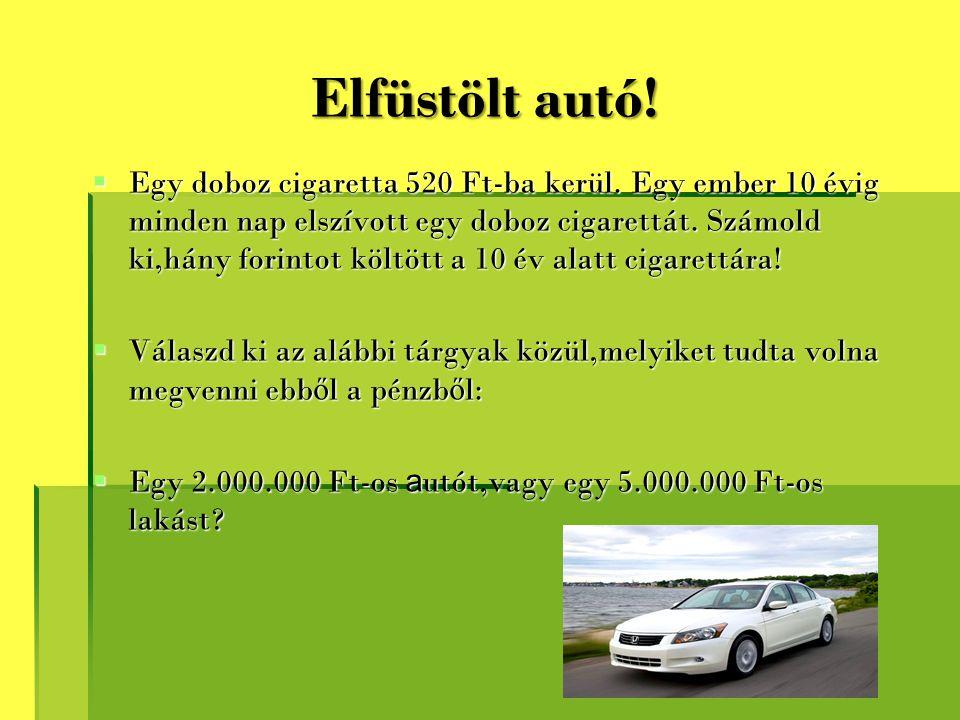 Elfüstölt autó!  Egy doboz cigaretta 520 Ft-ba kerül. Egy ember 10 évig minden nap elszívott egy doboz cigarettát. Számold ki,hány forintot költött a