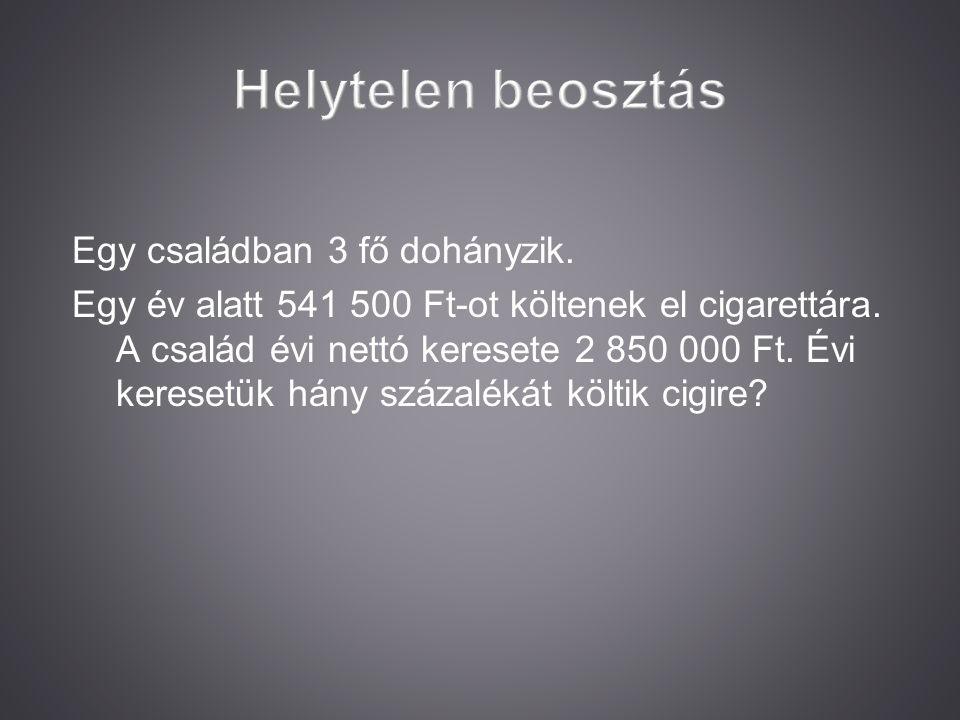Egy családban 3 fő dohányzik. Egy év alatt 541 500 Ft-ot költenek el cigarettára. A család évi nettó keresete 2 850 000 Ft. Évi keresetük hány százalé