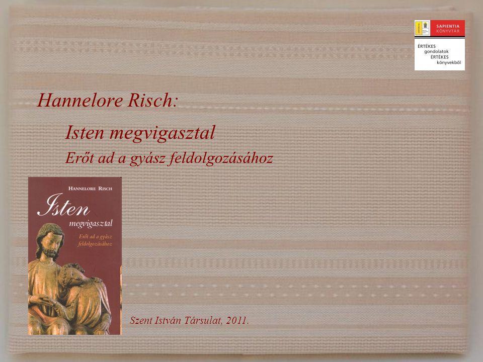 Hannelore Risch: Isten megvigasztal Erőt ad a gyász feldolgozásához Szent István Társulat, 2011.
