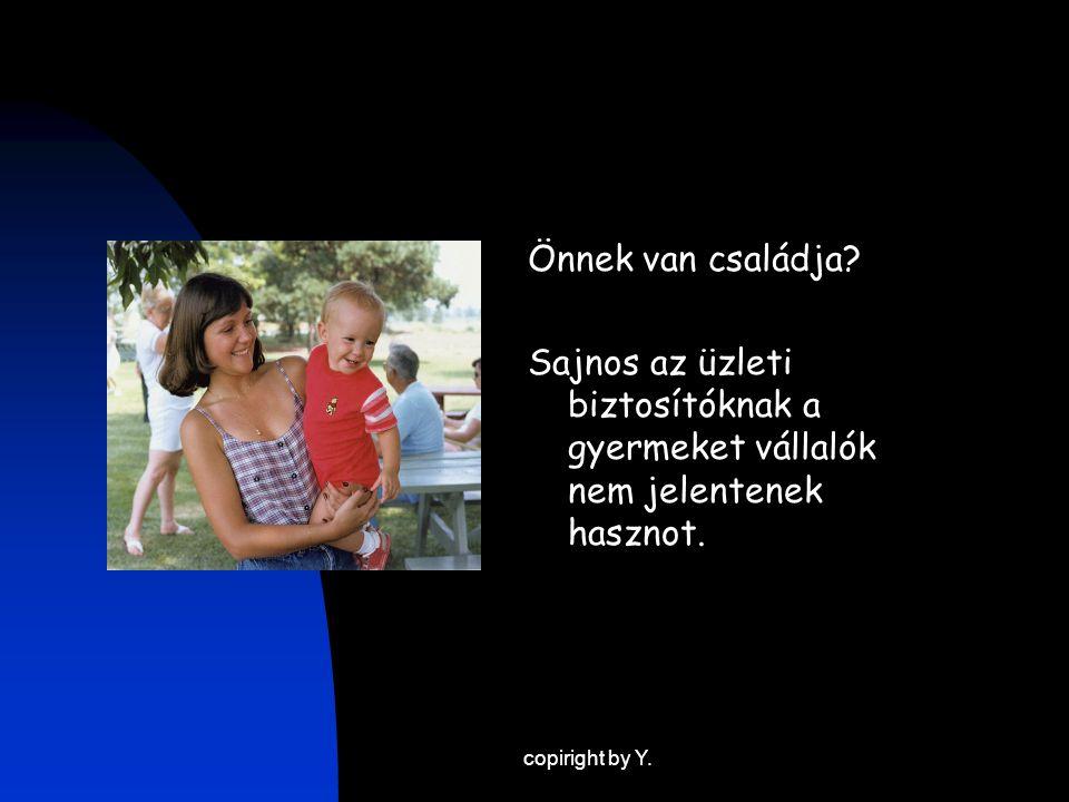 copiright by Y. Önnek van családja? Sajnos az üzleti biztosítóknak a gyermeket vállalók nem jelentenek hasznot.