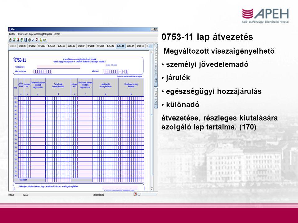 0753-11 lap átvezetés Megváltozott visszaigényelhető • személyi jövedelemadó • járulék • egészségügyi hozzájárulás • különadó átvezetése, részleges kiutalására szolgáló lap tartalma.