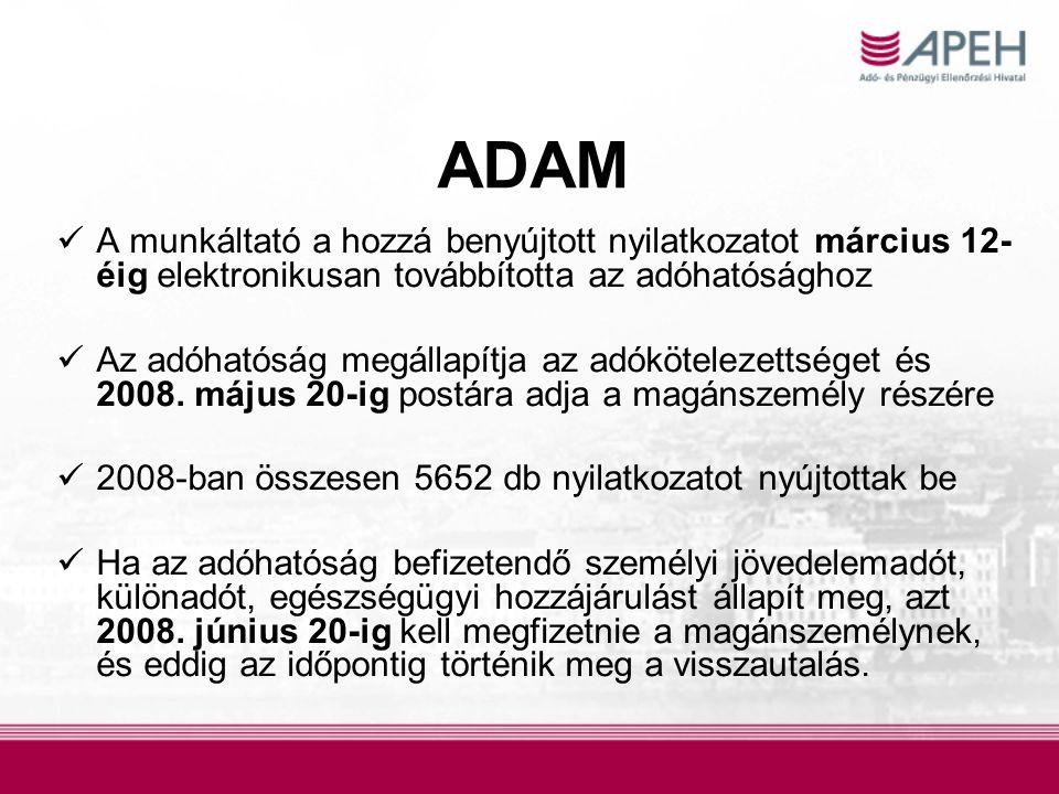 ADAM  A munkáltató a hozzá benyújtott nyilatkozatot március 12- éig elektronikusan továbbította az adóhatósághoz  Az adóhatóság megállapítja az adókötelezettséget és 2008.
