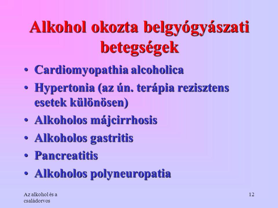 Az alkohol és a családorvos 12 Alkohol okozta belgyógyászati betegségek •Cardiomyopathia alcoholica •Hypertonia (az ún. terápia rezisztens esetek külö