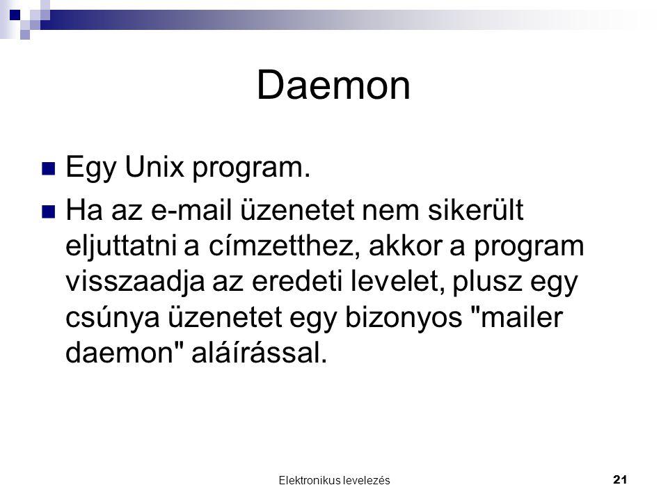 Elektronikus levelezés21 Daemon  Egy Unix program.  Ha az e-mail üzenetet nem sikerült eljuttatni a címzetthez, akkor a program visszaadja az eredet