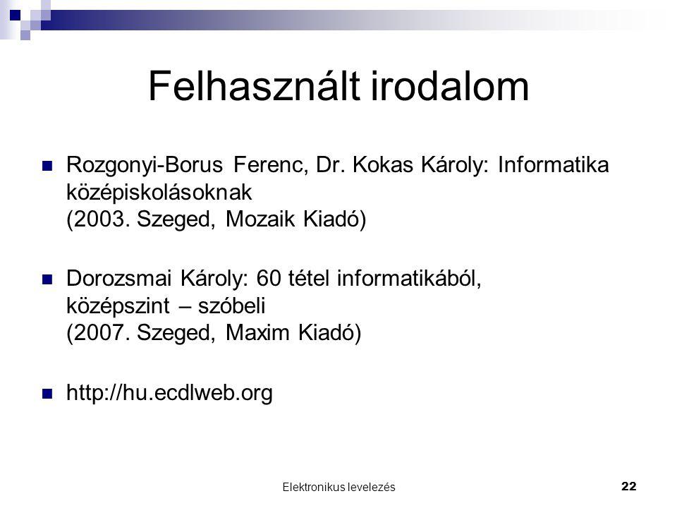 Elektronikus levelezés22 Felhasznált irodalom  Rozgonyi-Borus Ferenc, Dr. Kokas Károly: Informatika középiskolásoknak (2003. Szeged, Mozaik Kiadó) 