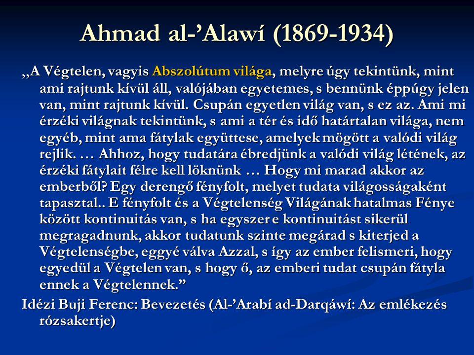 """Ahmad al-'Alawí (1869-1934) """" A Végtelen, vagyis Abszolútum világa, melyre úgy tekintünk, mint ami rajtunk kívül áll, valójában egyetemes, s bennünk é"""