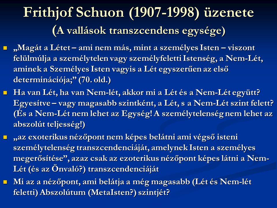 """Frithjof Schuon (1907-1998) üzenete ( A vallások transzcendens egysége)  """" Magát a Létet – ami nem más, mint a személyes Isten – viszont felülmúlja a"""