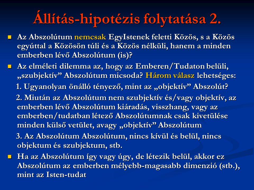Állítás-hipotézis folytatása 2.  Az Abszolútum nemcsak EgyIstenek feletti Közös, s a Közös egyúttal a Közösön túli és a Közös nélküli, hanem a minden