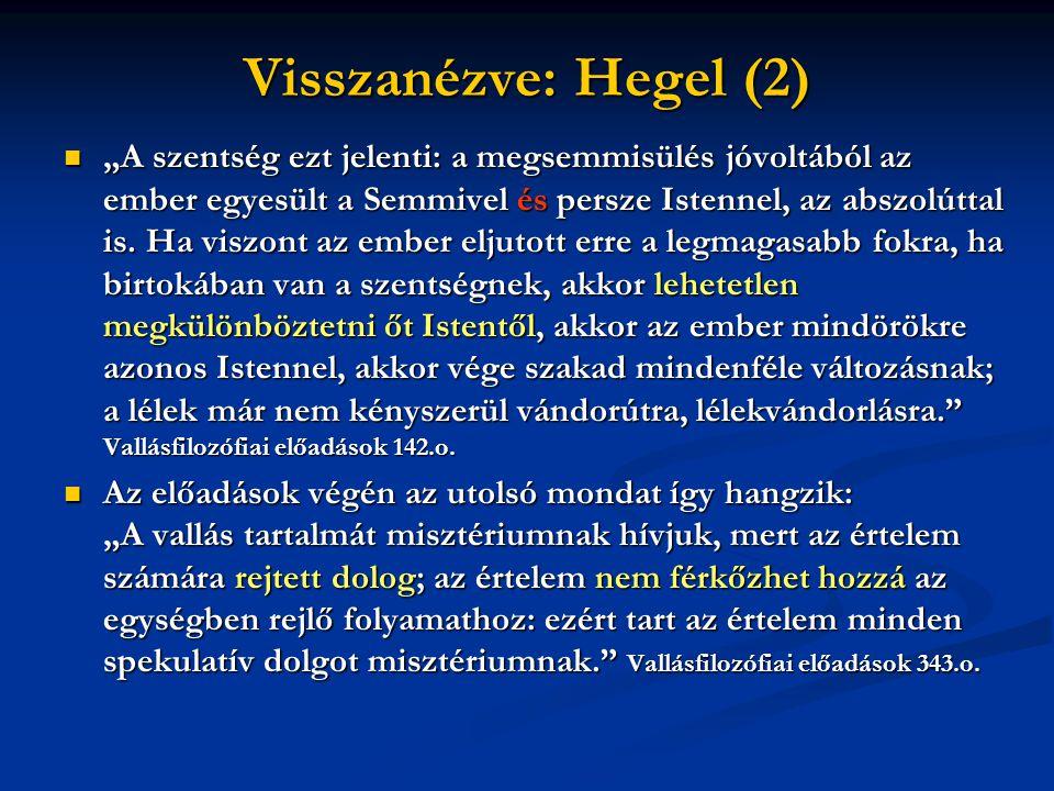 """Visszanézve: Hegel (2)  """"A szentség ezt jelenti: a megsemmisülés jóvoltából az ember egyesült a Semmivel és persze Istennel, az abszolúttal is. Ha vi"""