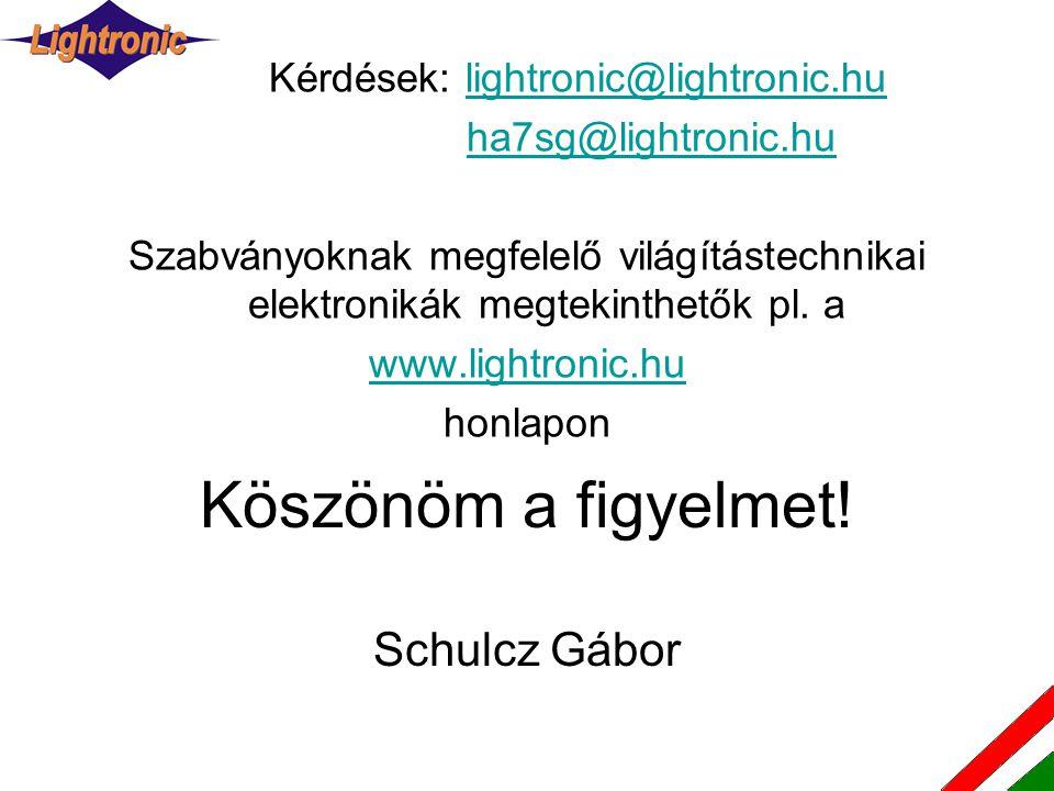 Kérdések: lightronic@lightronic.hulightronic@lightronic.hu ha7sg@lightronic.hu Szabványoknak megfelelő világítástechnikai elektronikák megtekinthetők