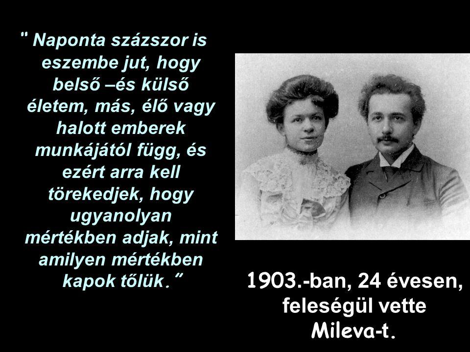 1903.-ban, 24 évesen, feleségül vette Mileva -t.